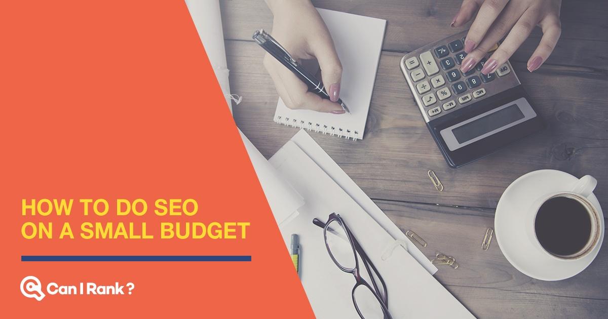 How to Do SEO on a Small Budget – CanIRank Blog
