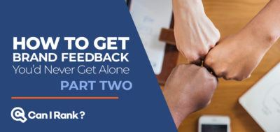 How to get brand feedback you'd never get alone: part two.